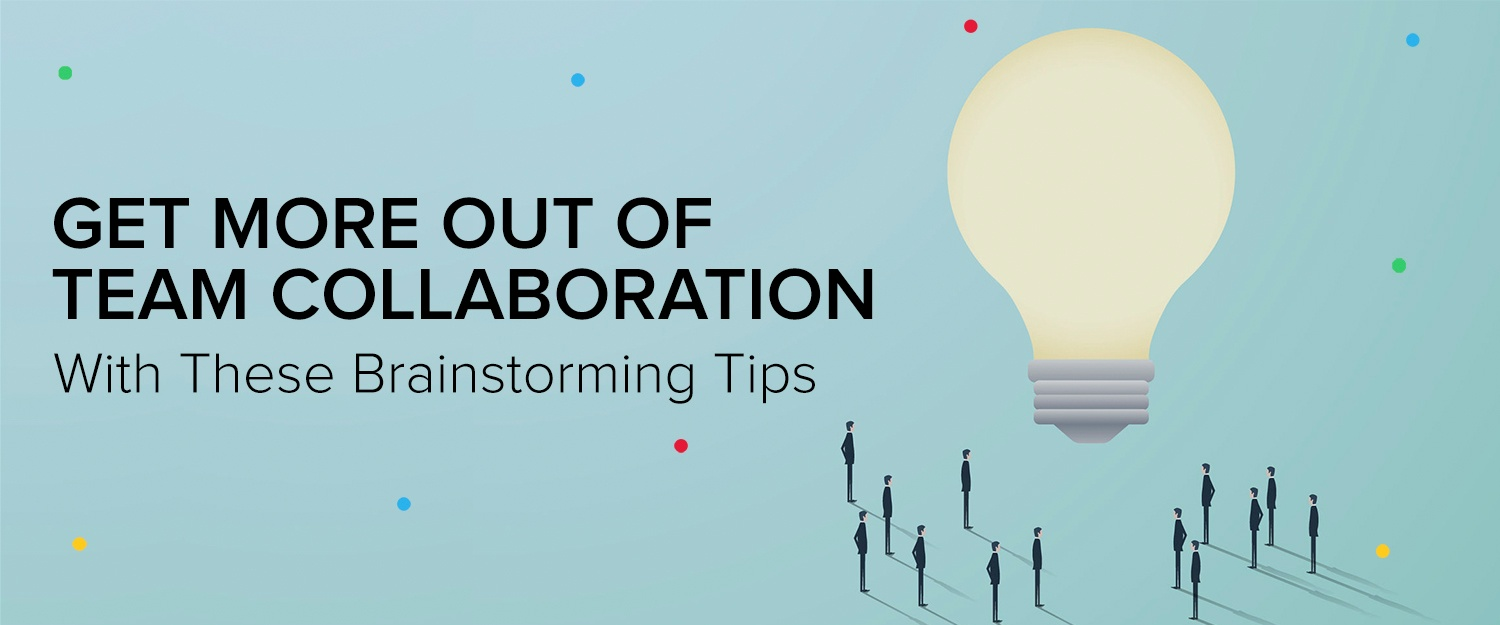 Get more out of team collaboration with these brainstorming tips