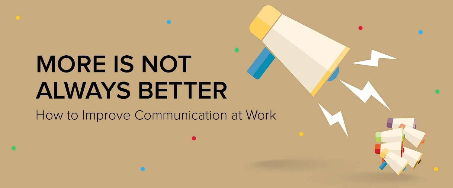 More is not always better: How to improve communication at work