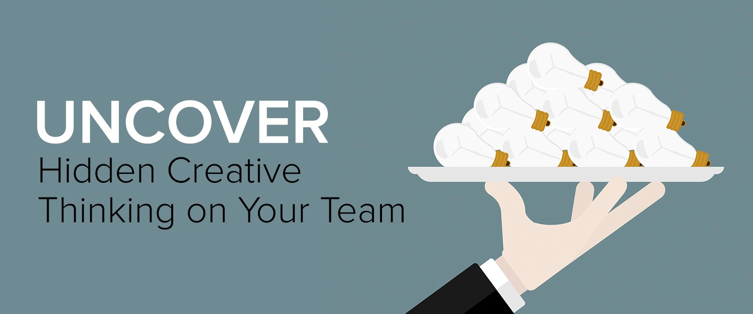 Uncover Hidden Creative Thinking on Your Team