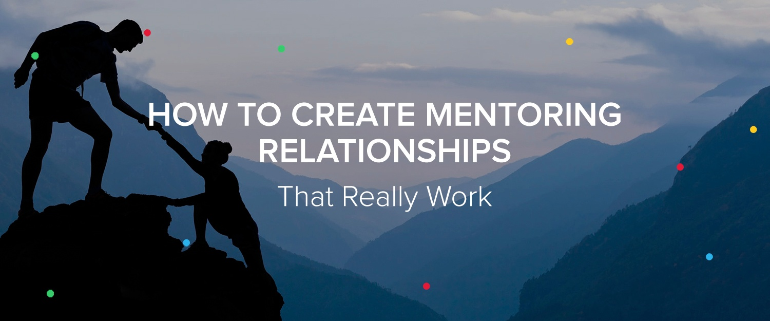 How to create mentoring relationships that really work
