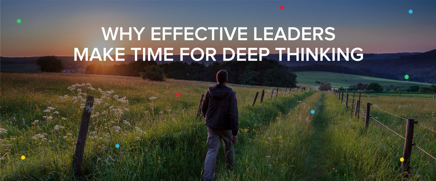 Why effective leaders make time for deep thinking