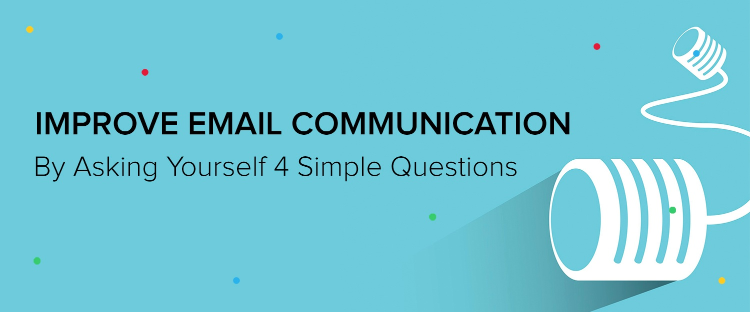 Improve email communication by asking yourself 4 simple questions